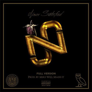 Future ft. Drake – Never Satisfied |prod. by Mike WiLL Made It|