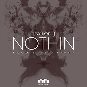 Taylor J – Nothin